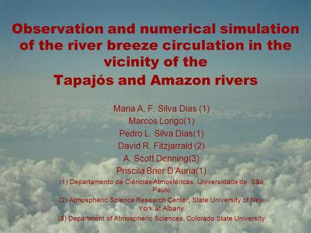 Observation and numerical simulation of the river breeze circulation in the vicinity of the Tapajós and Amazon rivers Maria A. F. Silva Dias (1) Marcos.