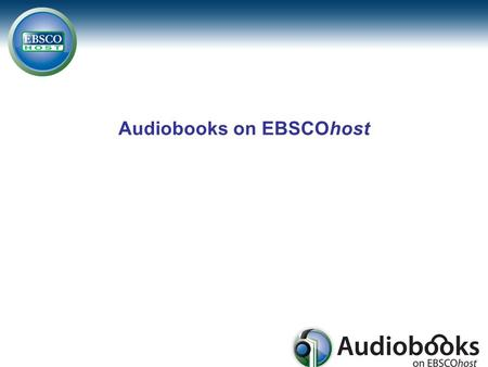 Audiobooks on EBSCOhost. Agenda EBSCOhost interface Browsing Basic Searching Advanced Searching My EBSCOhost folder Checkout and download.