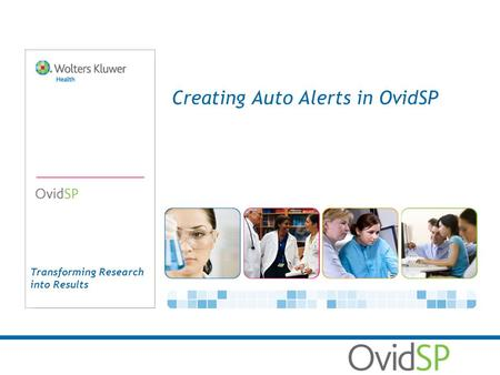 Transforming Research into Results Creating Auto Alerts in OvidSP.