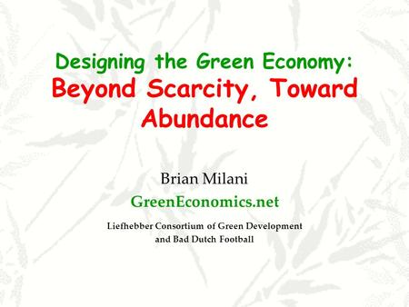 Designing the Green Economy: Beyond Scarcity, Toward Abundance