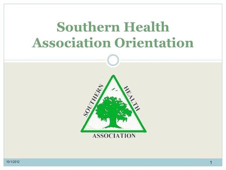 Southern Health Association Orientation 1 10/1/2012.