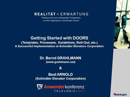 Getting Started with DOORS (<strong>Templates</strong>, Processes, Guidelines, Roll-Out, etc.) A Successful Implementation at Schindler Elevators Corporation Dr. Bernd.