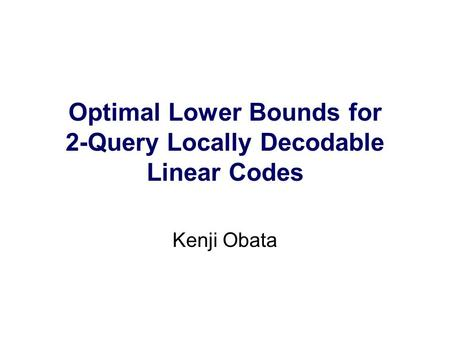 Optimal Lower Bounds for 2-Query Locally Decodable Linear Codes Kenji Obata.