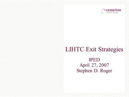 LIHTC Exit Strategies IPED April 27, 2007 Stephen D. Roger.