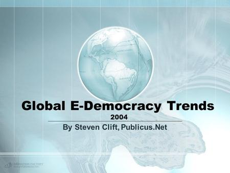 Global E-Democracy Trends 2004 By Steven Clift, Publicus.Net.