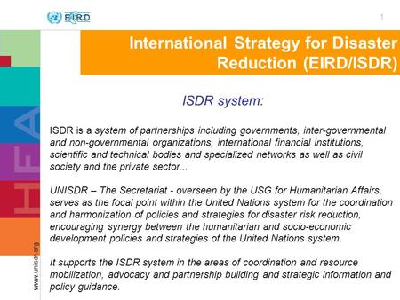 1 www.unisdr.org International Strategy for Disaster Reduction (EIRD/ISDR) ISDR system: ISDR is a system of partnerships including governments, inter-governmental.