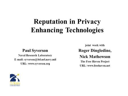 Reputation in Privacy Enhancing Technologies Paul Syverson Naval Research Laboratory   URL:  joint work.