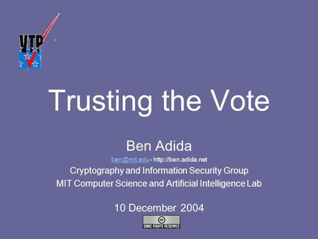 Trusting the Vote Ben Adida -  Cryptography and Information Security Group MIT Computer Science and Artificial.