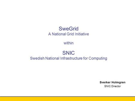 Conference xxx - August 2003 Sverker Holmgren SNIC Director SweGrid A National Grid Initiative within SNIC Swedish National Infrastructure for Computing.