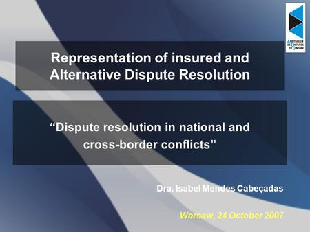 Representation of insured and Alternative Dispute Resolution Dispute resolution in national and cross-border conflicts Dra. Isabel Mendes Cabeçadas Warsaw,