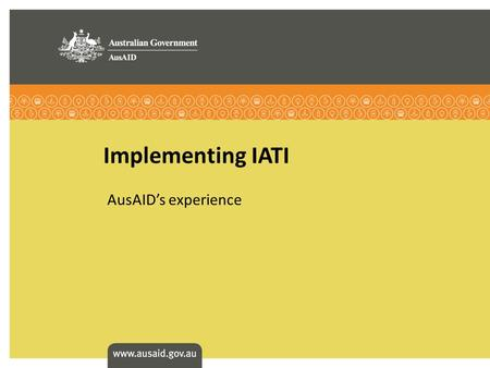 Implementing IATI AusAIDs experience. Overview >Implementation update >Key success factors >Challenges met >What next? 04/09/11/Slide1/IATI meeting.
