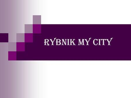 Rybnik my city. RYBNIK Rybnik is the city in Silesian Voivodeship in Poland. In the city live 141,000 people and there are 27 districts. Our president.