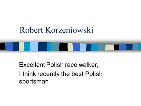 Robert Korzeniowski Excellent Polish race walker, I think recently the best Polish sportsman.