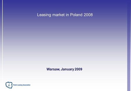 Leasing market in Poland 2008 Warsaw, January 2009.
