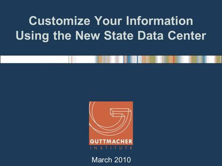 Customize Your Information Using the New State Data Center March 2010.