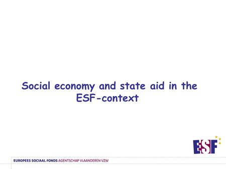 Social economy and state aid in the ESF-context. resources from the ESF and the ERDF = state resources The rules on state aid therefore apply to financing.
