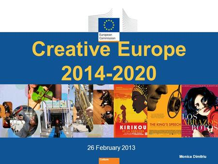 Creative Europe 2014-2020 26 February 2013 Monica Dimitriu Culture.