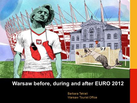 Warsaw before, during and after EURO 2012 Barbara Tekieli Warsaw Tourist Office.