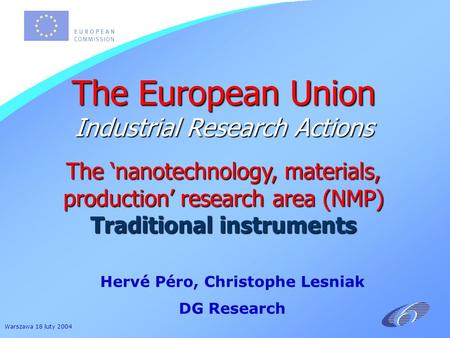 Warszawa 18 luty 2004 The European Union Industrial Research Actions The nanotechnology, materials, production research area (NMP) Traditional instruments.