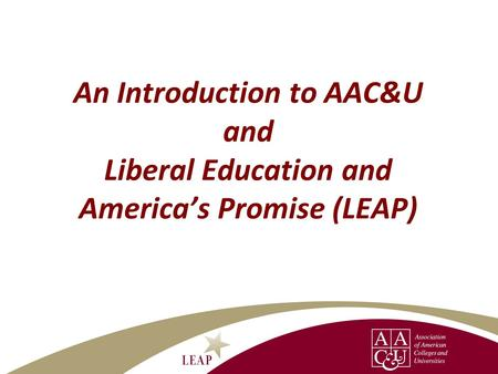 About AAC&U AAC&U is the leading national association concerned with the quality of student learning in college 1,300 institutional members—including.