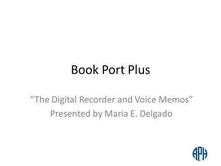 """The Digital Recorder and Voice Memos"" Presented by Maria E. Delgado"