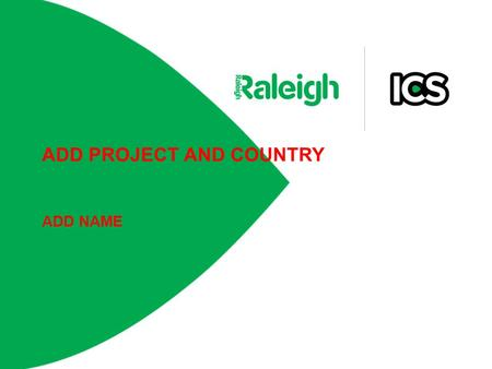 ADD PROJECT AND COUNTRY ADD NAME. What is ICS? UK government funded development programme UK & Host Country young volunteers Focused on three things: