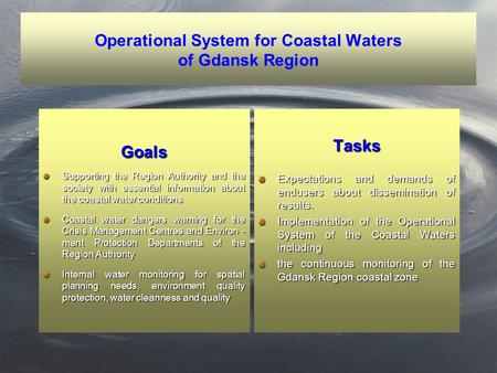 Operational System for Coastal Waters of Gdansk Region Goals Supporting the Region Authority and the society with essential information about the coastal.