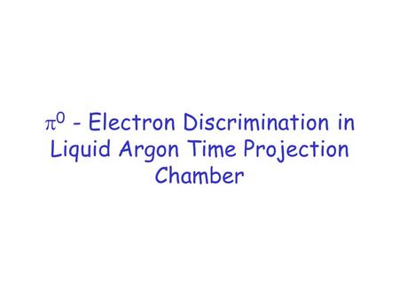 0 - Electron Discrimination in Liquid Argon Time Projection Chamber.