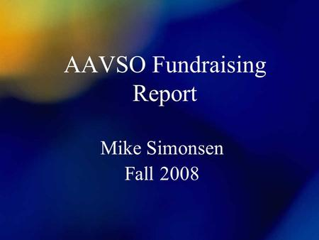 AAVSO Fundraising Report Mike Simonsen Fall 2008.