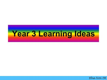 Year 3 Learning Ideas Rha Nov 06.
