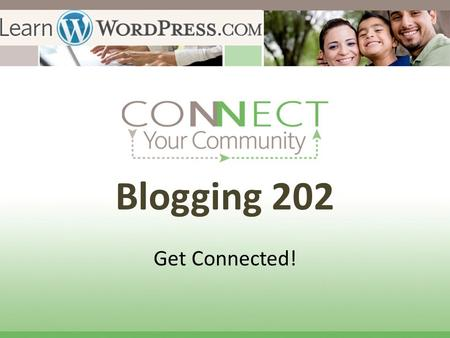 Blogging 202 Get Connected!. Get Connected One of the best ways to attract new visitors and increase interactivity on your blog is to write high- quality.