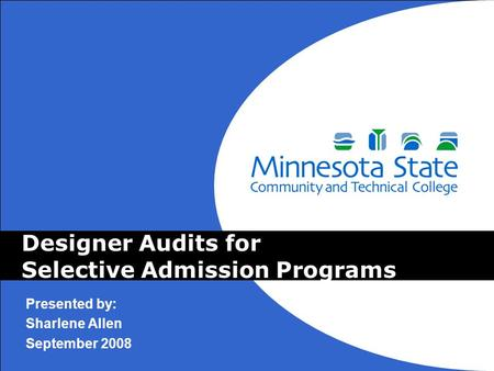 Designer Audits for Selective Admission Programs Presented by: Sharlene Allen September 2008.