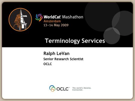 Terminology Services Ralph LeVan Senior Research Scientist OCLC.