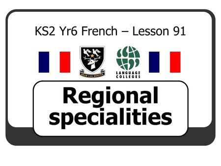 KS2 Yr6 French – Lesson 91 Regional specialities.