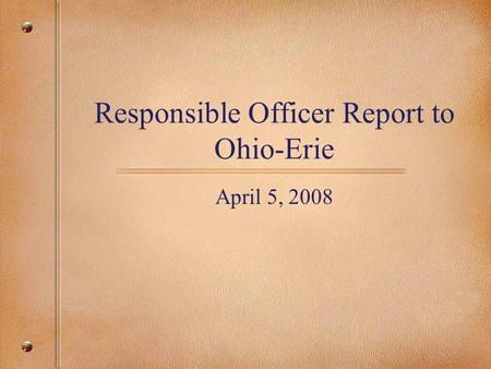Responsible Officer Report to Ohio-Erie April 5, 2008.