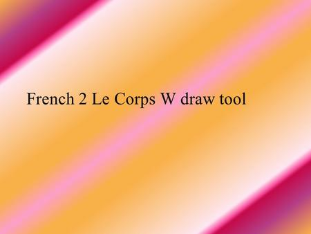 French 2 Le Corps W draw tool