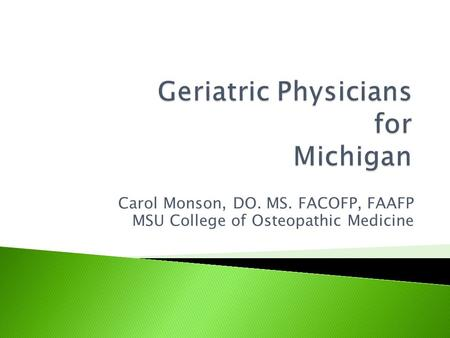 Carol Monson, DO. MS. FACOFP, FAAFP MSU College of Osteopathic Medicine.