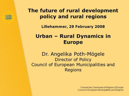 Conseil des Communes et Régions d'Europe Council of European Municipalities and Regions The future of rural development policy and rural regions Lillehammer,