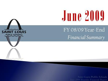 FY 08/09 Year-End Financial Summary Saint Louis Public Schools June 2009 Monthly Financial Report June 2009.