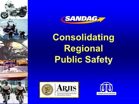 ConsolidatingRegional Public Public Safety. Users SUPPORTING THE PUBLIC SAFTEY COMMITTEE Chiefs & Sheriffs Management Committee Business Technical CrimeAnalysis.
