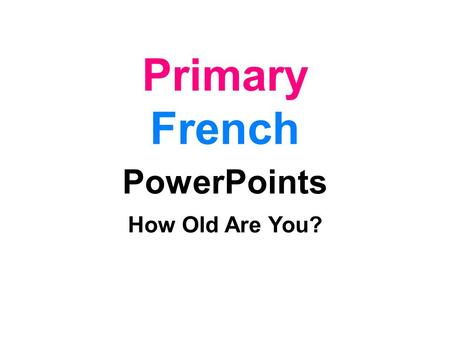Primary French PowerPoints How Old Are You?.