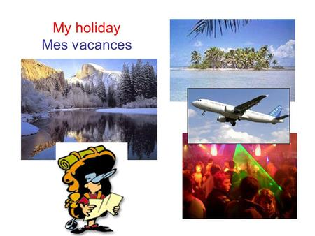 My holiday Mes vacances