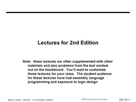 Mario Côrtes - MO401 - IC/Unicamp- 2002s1 Ch1/2-1 1998 Morgan Kaufmann Publishers Lectures for 2nd Edition Note: these lectures are often supplemented.
