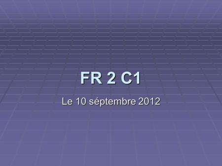 FR 2 C1 Le 10 séptembre 2012 Class Log Warm Up Activity Get your green folder Get your green folder In French, write your phone number. Spell out each.