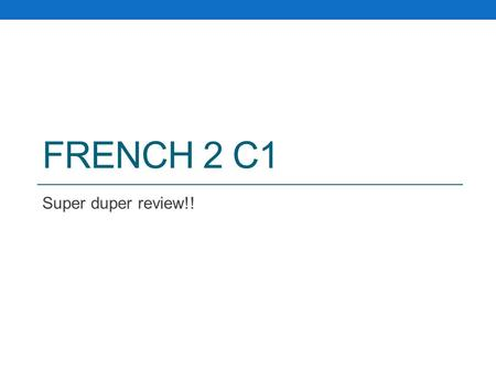 FRENCH 2 C1 Super duper review!!. French Contest 01 Results Average grade: 60% Weak areas: Conjugation and usage of the verb être Conjugation and usage.