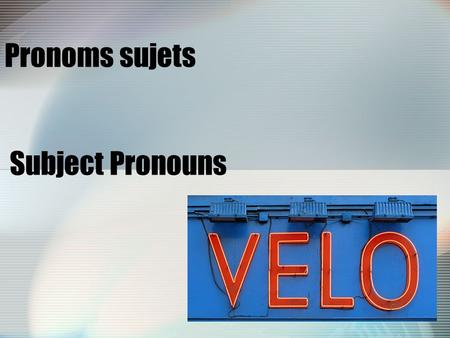 Pronoms sujets Subject Pronouns. The subject of a sentence is the person or thing which performs the action.