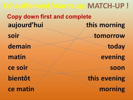Echauffement/warm up: MATCH-UP ! aujourdhui soir demain matin ce soir bientôt ce matin this morning tomorrow today evening soon this evening morning Copy.