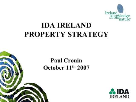 IDA IRELAND PROPERTY STRATEGY Paul Cronin October 11th 2007