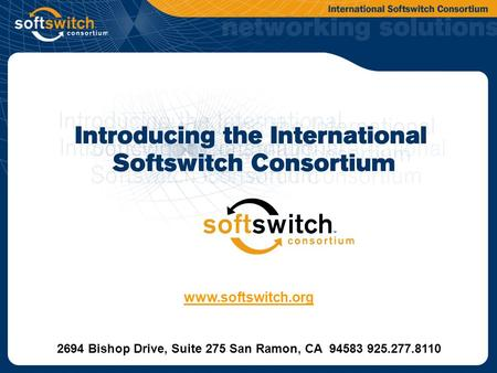2694 Bishop Drive, Suite 275 San Ramon, CA 94583 925.277.8110 www.softswitch.org.
