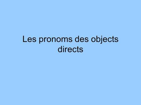 Les pronoms des objects directs